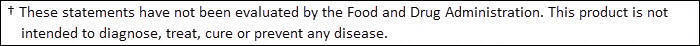 Stmts not evaluated by FDA. Product not intended to diagnose/treat/cure/prevent disease