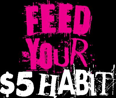 Feed Your $5 Habit