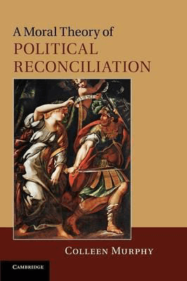A Moral Theory of Political Reconciliation