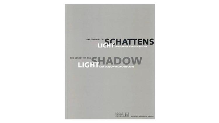 O Segredo da Sombra: Luz e Sombra na Arquitetura / Deutsches Architektur Museum.  Imagem via Amazon