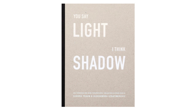 You Say Light - I Think Shadow / Sandra Praun, Aleksandra Stratimirovic.  Imagem via Amazon