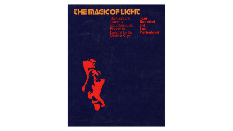 The Magic of Light: The Craft and Care of Jean Rosenthal, Pioneer in Lighting for the Modern Stage / Jean Rosenthal, Lael Wertenbaker.  Imagem via Amazon