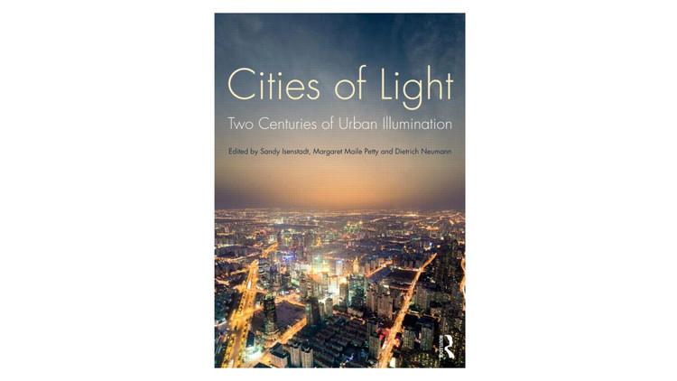 Cidades de luz.  Dois séculos de iluminação urbana / Sandy Isenstadt, Margaret Maile Petty e Dietrich Neumann.  Imagem via Amazon