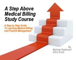 A Step Above Medical Billing Study Course is a complete online course in medical billing designed specifically for the student who wants to get a job or start a business in medical billing.